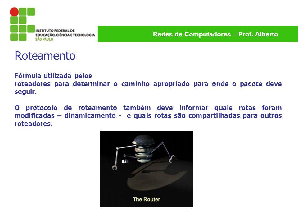 Redes de Computadores – Prof. Alberto Fórmula utilizada pelos roteadores para determinar o caminho apropriado para onde o pacote deve seguir. O protoc