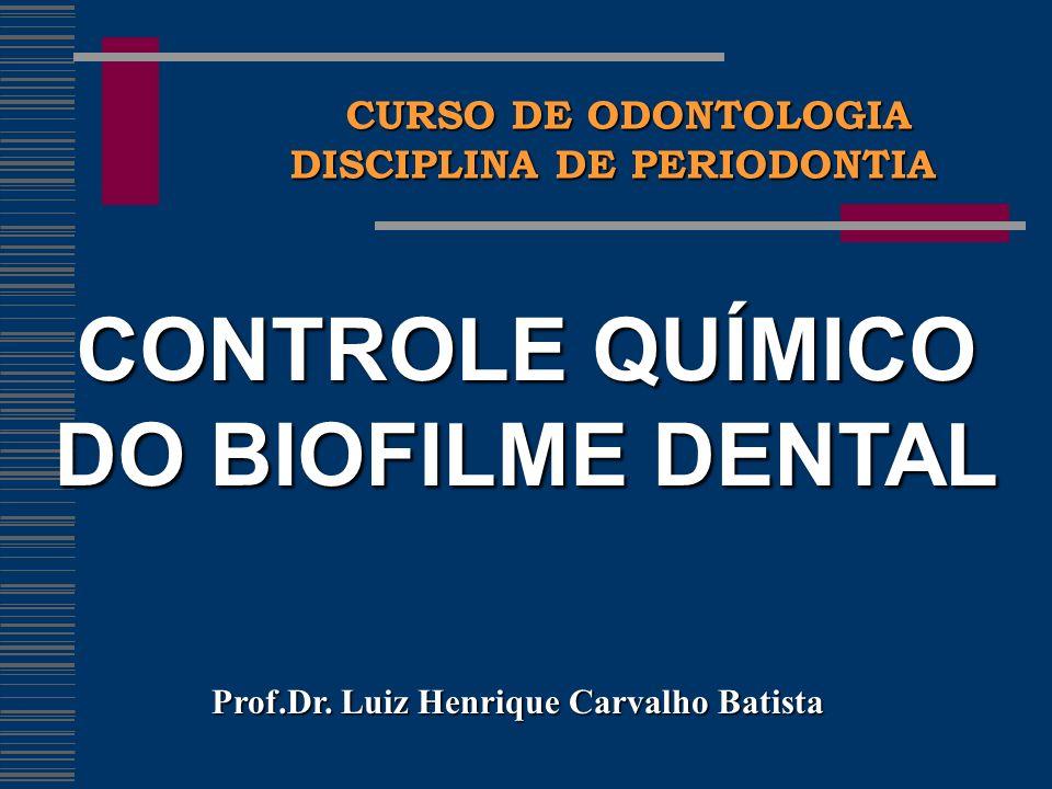 CURSO DE ODONTOLOGIA CURSO DE ODONTOLOGIA DISCIPLINA DE PERIODONTIA CONTROLE QUÍMICO DO BIOFILME DENTAL Prof.Dr.