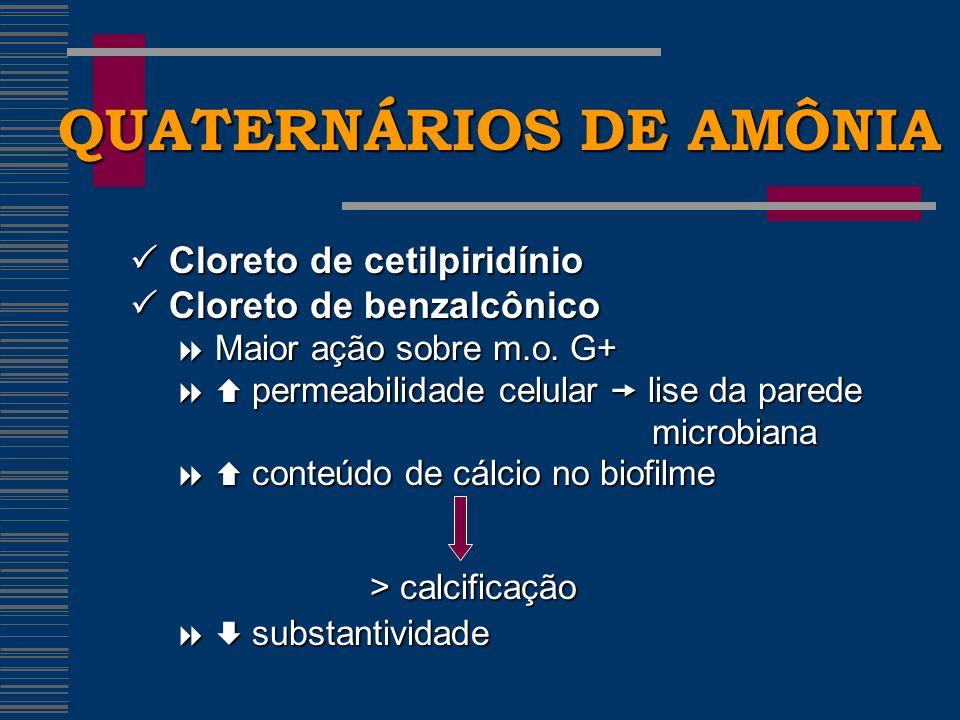 QUATERNÁRIOS DE AMÔNIA Cloreto de cetilpiridínio Cloreto de cetilpiridínio Cloreto de benzalcônico Cloreto de benzalcônico Maior ação sobre m.o.
