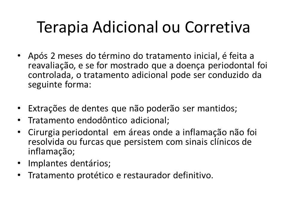 Terapia Adicional ou Corretiva Após 2 meses do término do tratamento inicial, é feita a reavaliação, e se for mostrado que a doença periodontal foi co