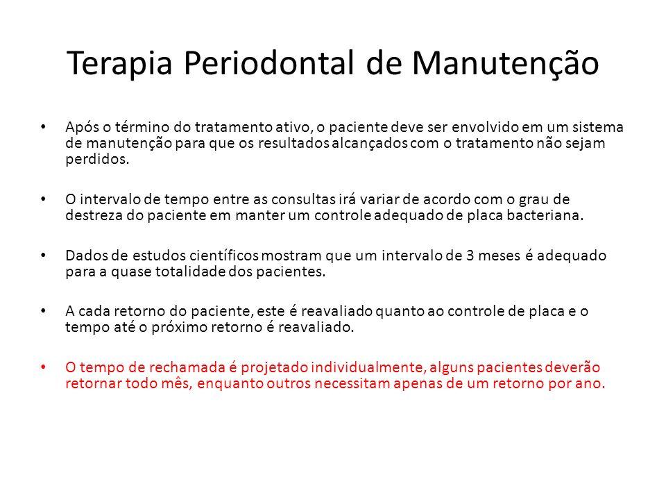 Terapia Periodontal de Manutenção Após o término do tratamento ativo, o paciente deve ser envolvido em um sistema de manutenção para que os resultados