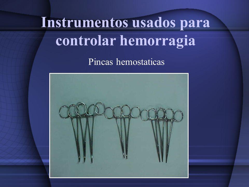 Instrumentos usados para controlar hemorragia Pincas hemostaticas