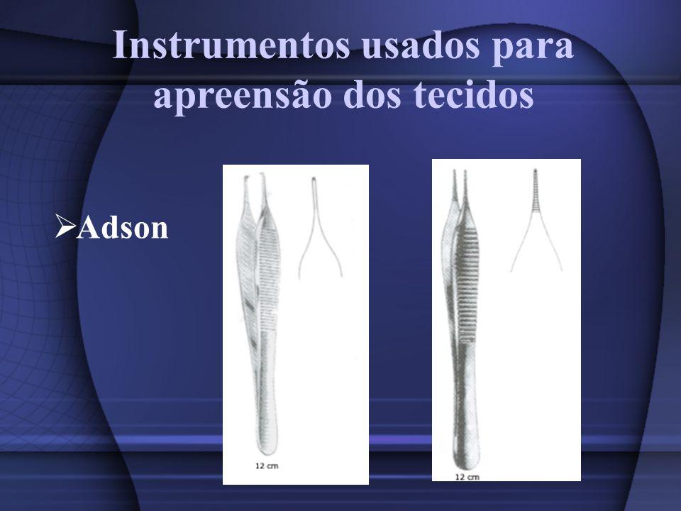Instrumentos usados para apreensão dos tecidos Adson