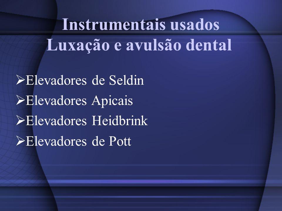 Instrumentais usados Luxação e avulsão dental Elevadores de Seldin Elevadores Apicais Elevadores Heidbrink Elevadores de Pott