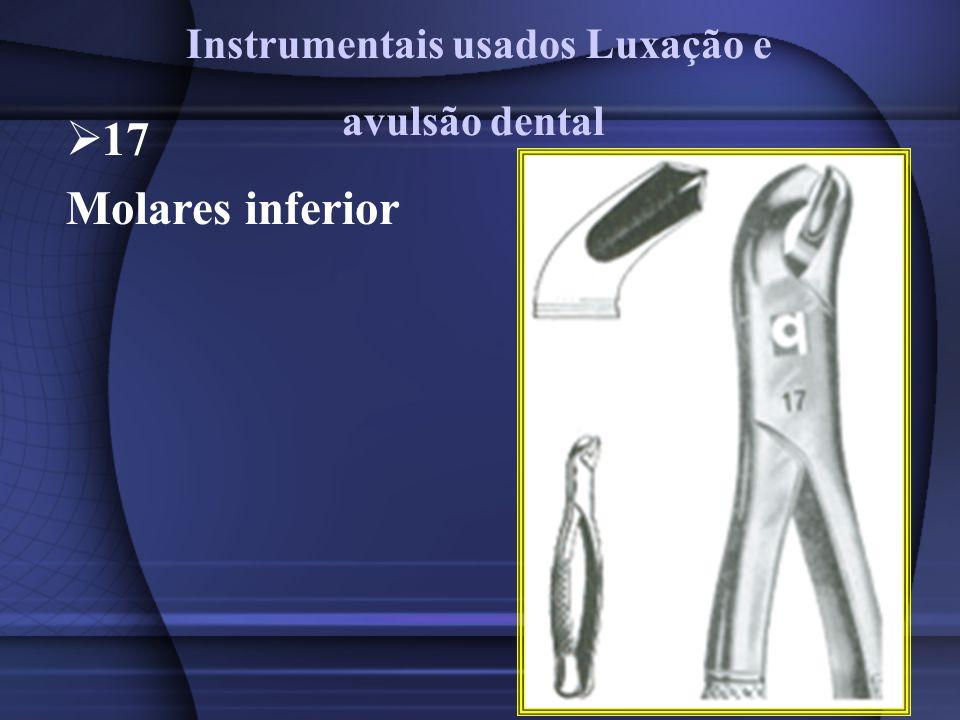17 Molares inferior Instrumentais usados Luxação e avulsão dental