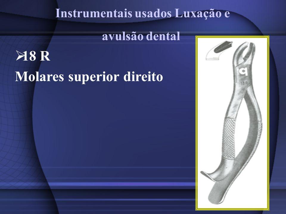 18 R Molares superior direito Instrumentais usados Luxação e avulsão dental