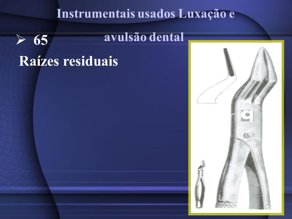 65 Raízes residuais Instrumentais usados Luxação e avulsão dental
