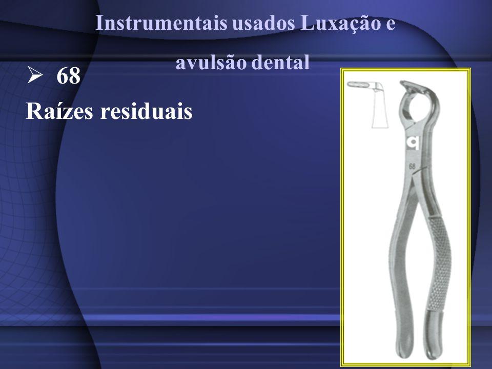 68 Raízes residuais Instrumentais usados Luxação e avulsão dental