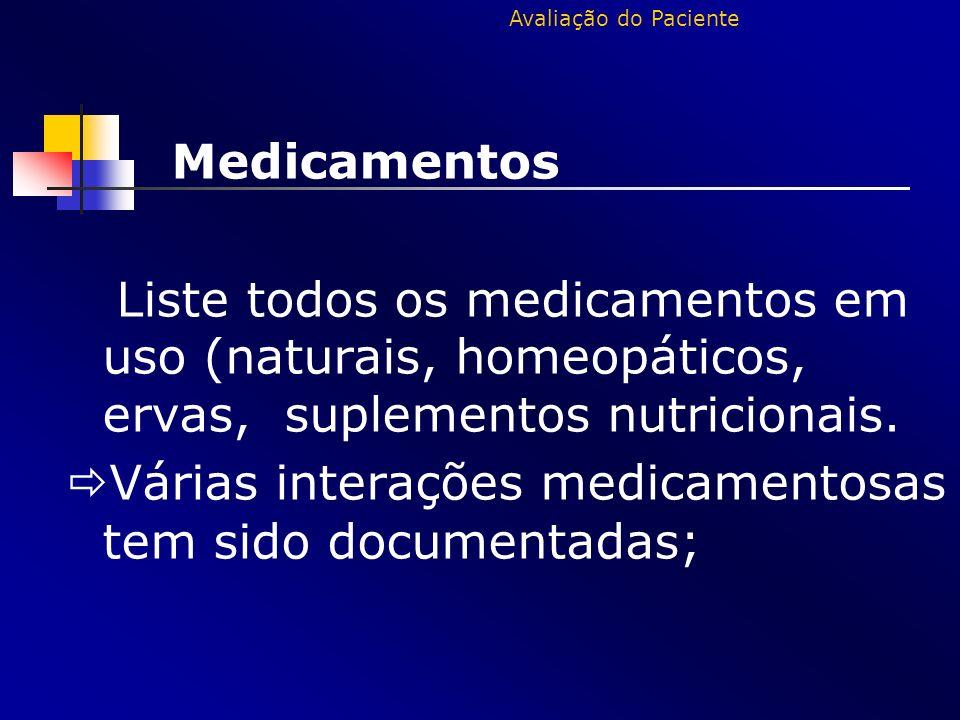 Medicamentos Liste todos os medicamentos em uso (naturais, homeopáticos, ervas, suplementos nutricionais. Várias interações medicamentosas tem sido do
