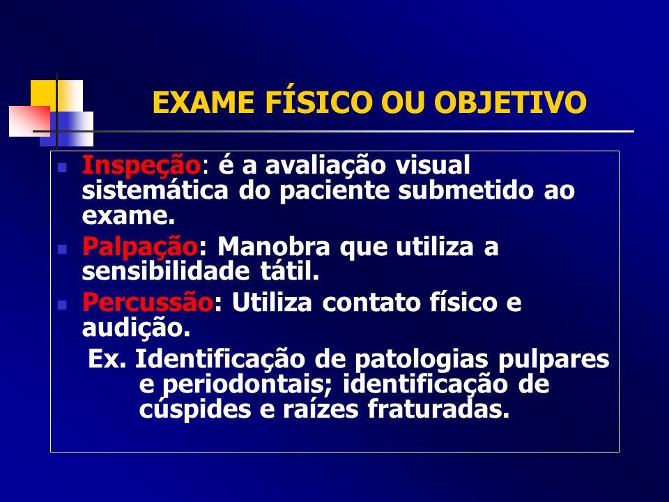EXAME FÍSICO OU OBJETIVO Inspeção: é a avaliação visual sistemática do paciente submetido ao exame. Palpação: Manobra que utiliza a sensibilidade táti