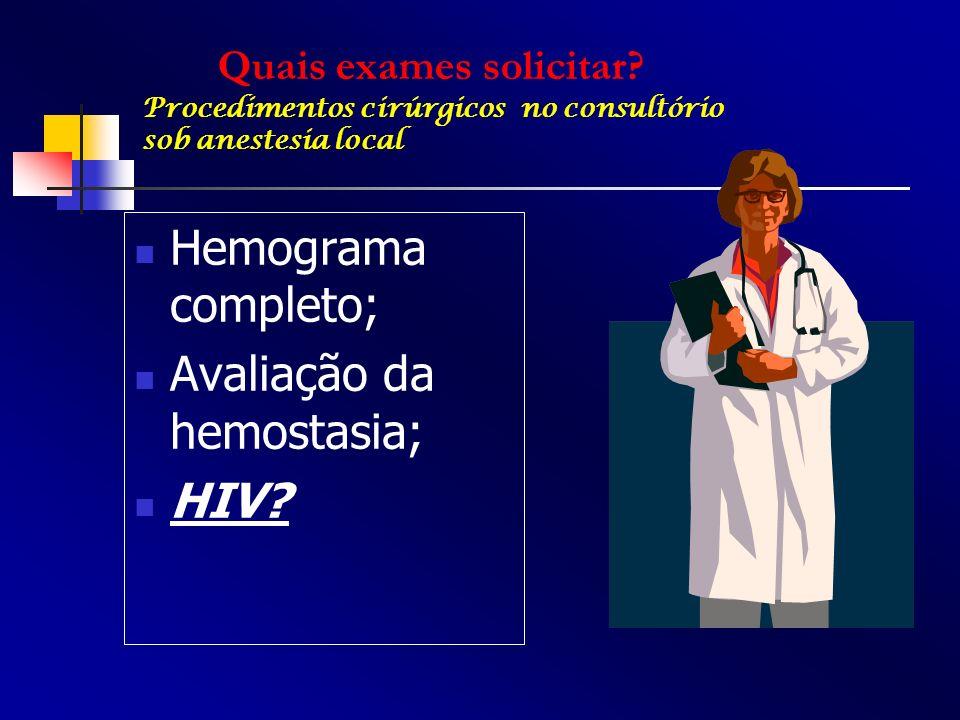 Hemograma completo; Avaliação da hemostasia; HIV? Quais exames solicitar? Procedimentos cirúrgicos no consultório sob anestesia local