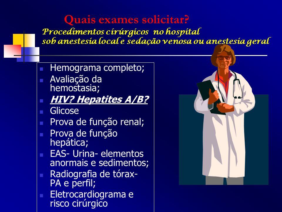 Hemograma completo; Avaliação da hemostasia; HIV? Hepatites A/B? Glicose Prova de função renal; Prova de função hepática; EAS- Urina- elementos anorma