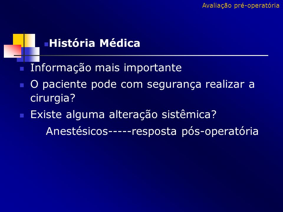 Informação mais importante O paciente pode com segurança realizar a cirurgia? Existe alguma alteração sistêmica? Anestésicos-----resposta pós-operatór