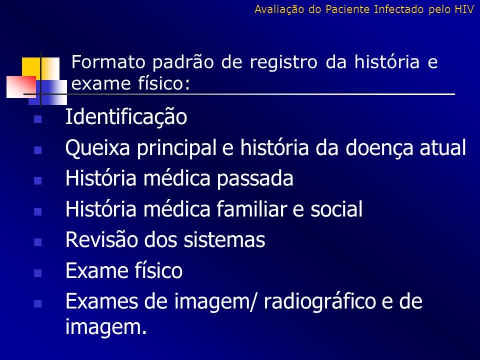 Identificação Queixa principal e história da doença atual História médica passada História médica familiar e social Revisão dos sistemas Exame físico