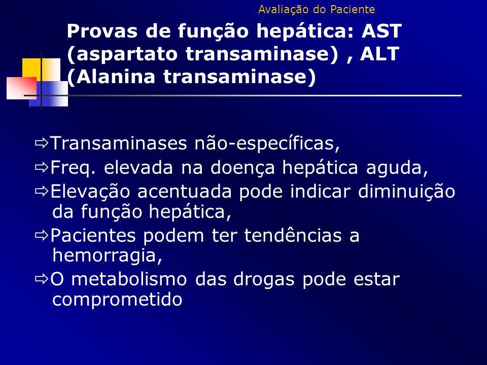 Transaminases não-específicas, Freq. elevada na doença hepática aguda, Elevação acentuada pode indicar diminuição da função hepática, Pacientes podem
