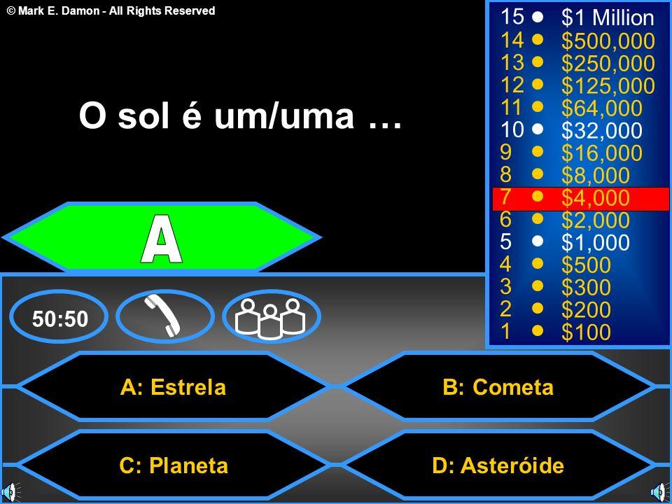 © Mark E. Damon - All Rights Reserved A: Estrela C: Planeta B: Cometa D: Asteróide 50:50 15 14 13 12 11 10 9 8 7 6 5 4 3 2 1 $1 Million $500,000 $250,