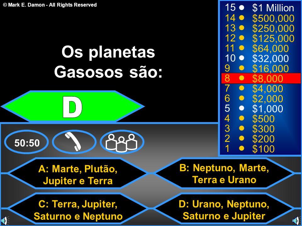 © Mark E. Damon - All Rights Reserved A: Marte, Plutão, Jupiter e Terra C: Terra, Jupiter, Saturno e Neptuno B: Neptuno, Marte, Terra e Urano D: Urano