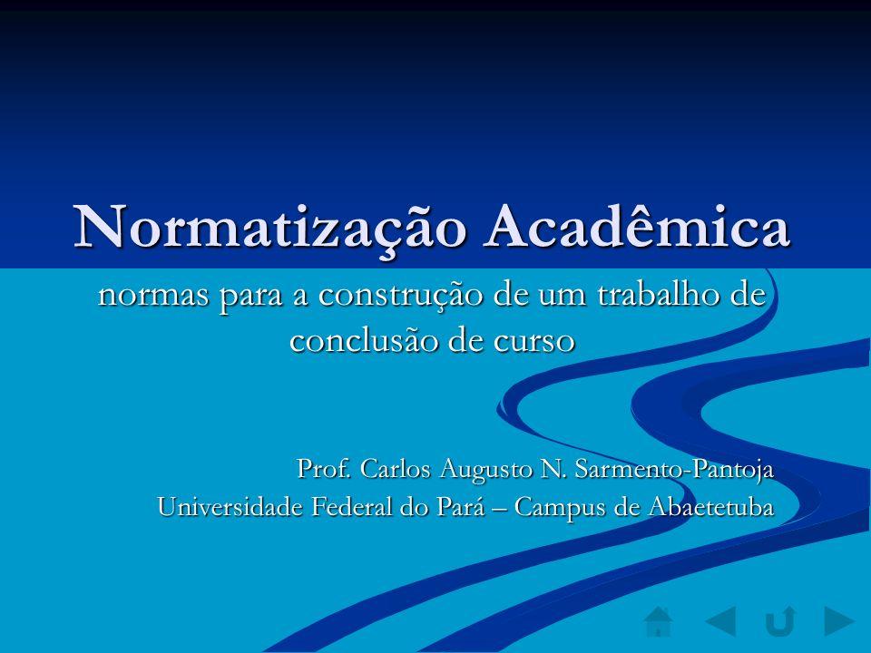 Normatização Acadêmica normas para a construção de um trabalho de conclusão de curso Prof. Carlos Augusto N. Sarmento-Pantoja Universidade Federal do