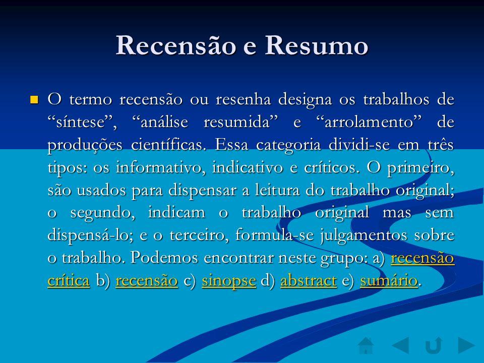 Recensão e Resumo O termo recensão ou resenha designa os trabalhos de síntese, análise resumida e arrolamento de produções científicas. Essa categoria
