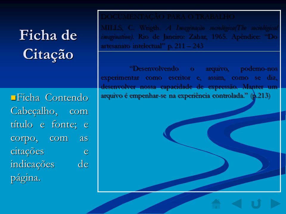 Ficha de Citação Ficha Contendo Cabeçalho, com título e fonte; e corpo, com as citações e indicações de página. Ficha Contendo Cabeçalho, com título e