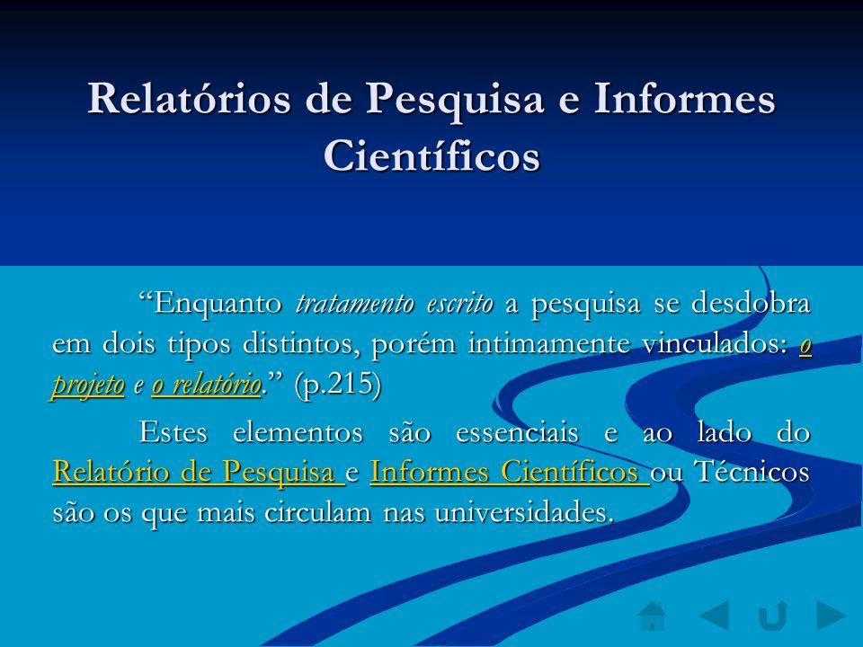 Relatórios de Pesquisa e Informes Científicos Enquanto tratamento escrito a pesquisa se desdobra em dois tipos distintos, porém intimamente vinculados