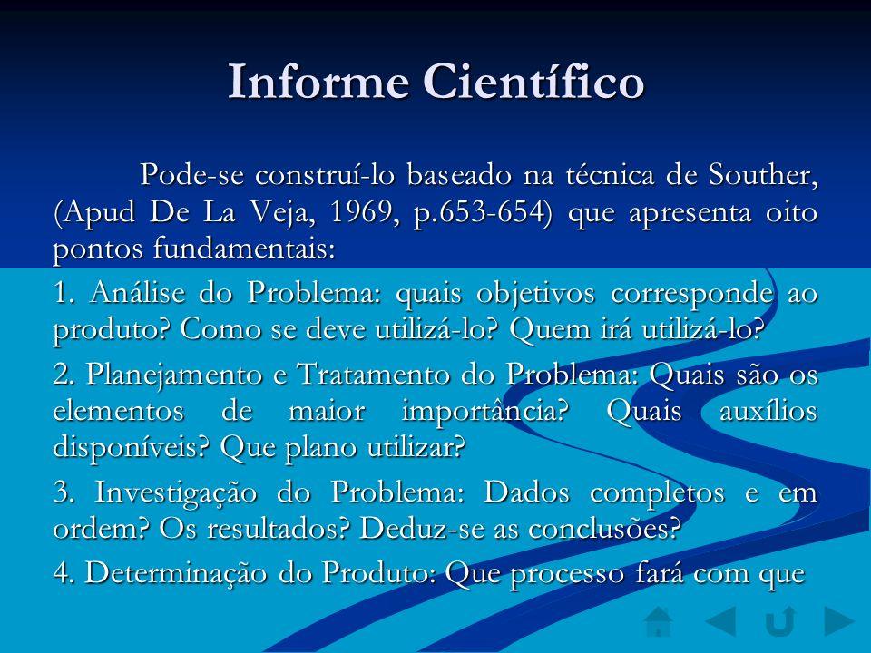 Informe Científico Pode-se construí-lo baseado na técnica de Souther, (Apud De La Veja, 1969, p.653-654) que apresenta oito pontos fundamentais: 1. An