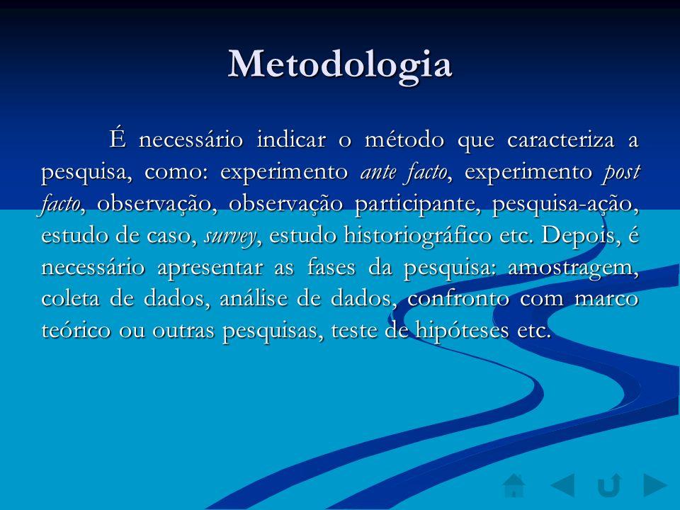 Metodologia É necessário indicar o método que caracteriza a pesquisa, como: experimento ante facto, experimento post facto, observação, observação par