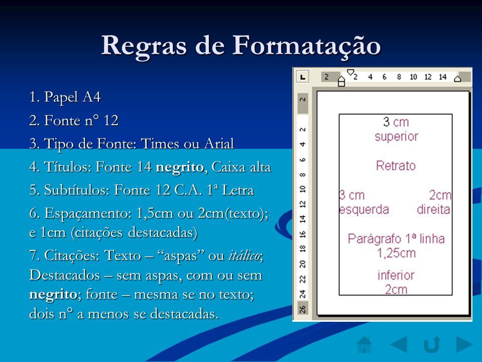 Regras de Formatação 1. Papel A4 2. Fonte n° 12 3. Tipo de Fonte: Times ou Arial 4. Títulos: Fonte 14 negrito, Caixa alta 5. Subtítulos: Fonte 12 C.A.