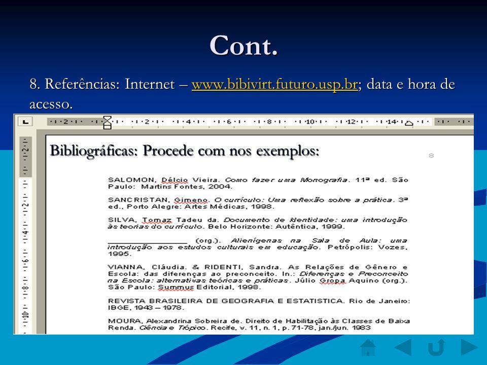 Cont. 8. Referências: Internet – www.bibivirt.futuro.usp.br; data e hora de acesso. www.bibivirt.futuro.usp.br Bibliográficas: Procede com nos exemplo