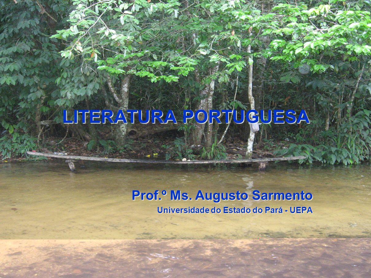 LITERATURA PORTUGUESA Prof.º Ms. Augusto Sarmento Universidade do Estado do Pará - UEPA