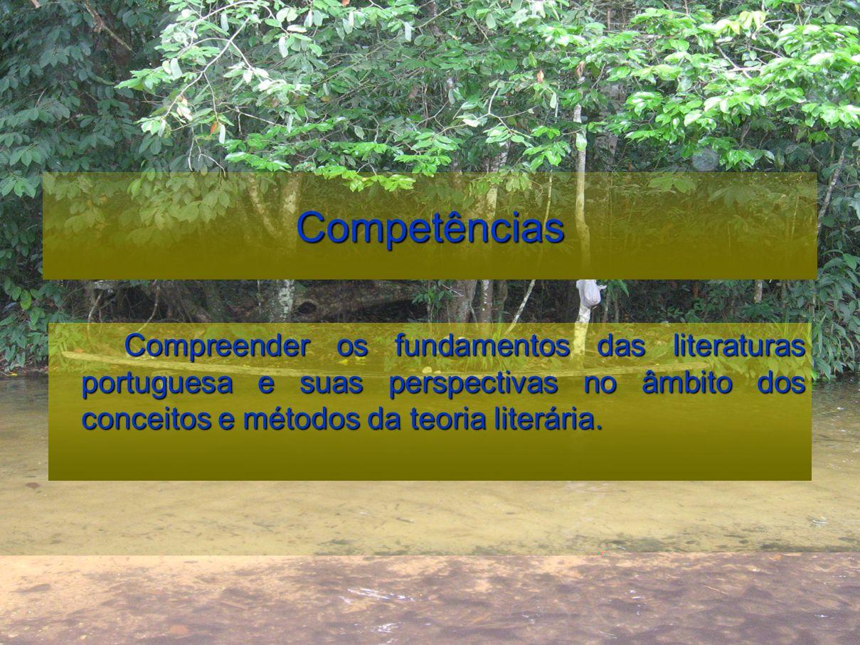 Competências Compreender os fundamentos das literaturas portuguesa e suas perspectivas no âmbito dos conceitos e métodos da teoria literária.