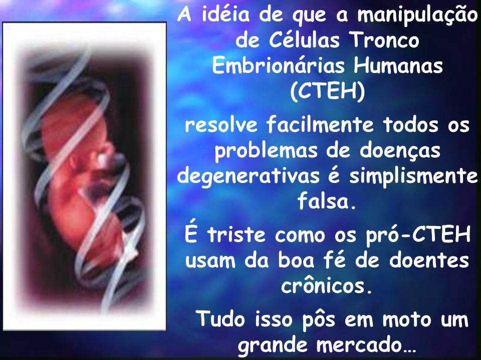 A idéia de que a manipulação de Células Tronco Embrionárias Humanas (CTEH) resolve facilmente todos os problemas de doenças degenerativas é simplismen