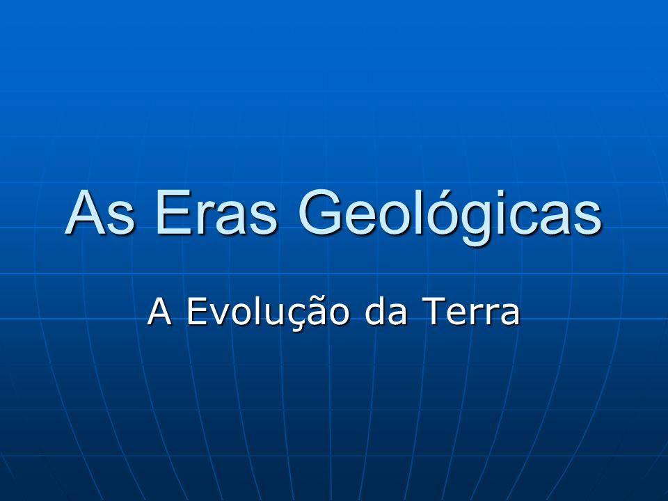 As Eras Geológicas A Evolução da Terra