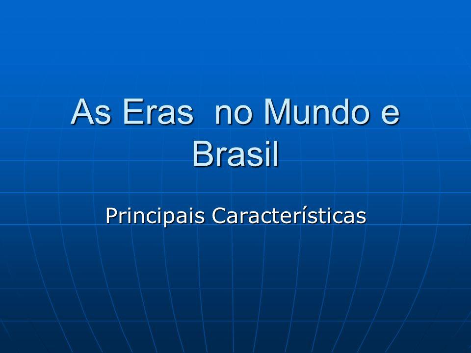 As Eras no Mundo e Brasil Principais Características