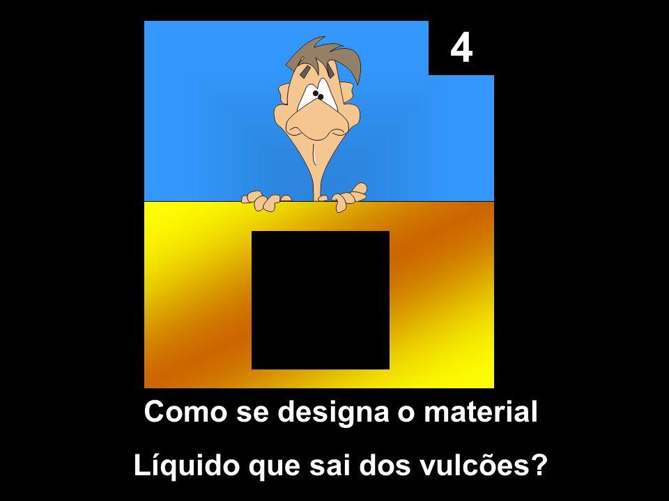 4 Como se designa o material Líquido que sai dos vulcões