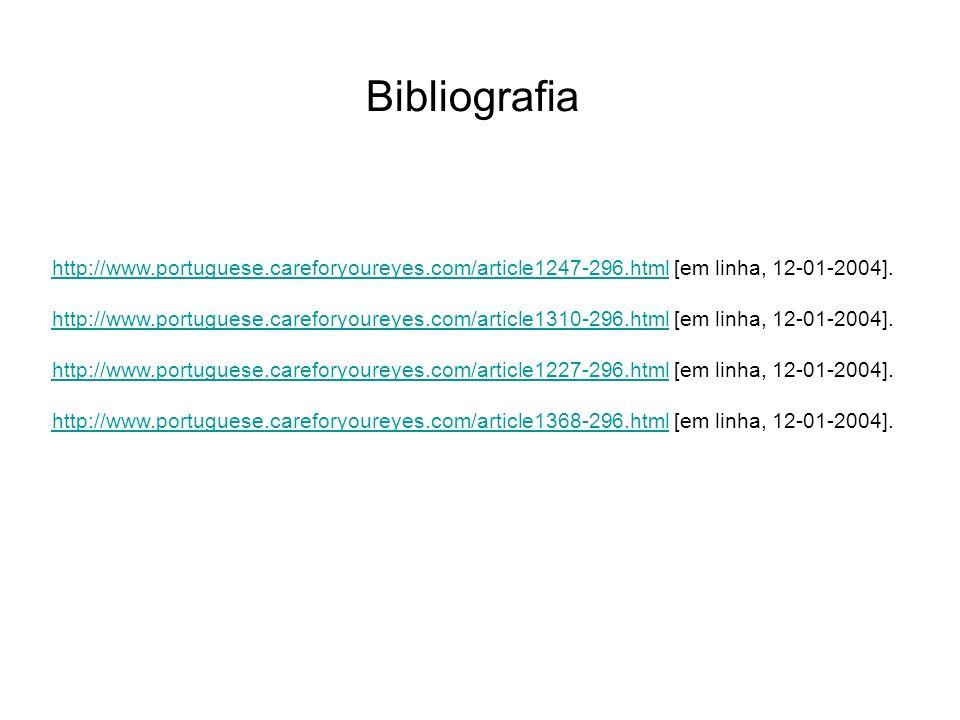 Bibliografia http://www.portuguese.careforyoureyes.com/article1247-296.htmlhttp://www.portuguese.careforyoureyes.com/article1247-296.html [em linha, 12-01-2004].