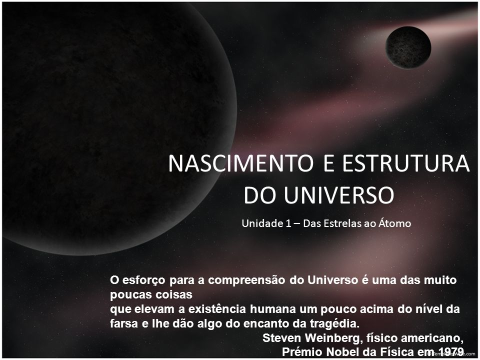 Objecto de ensino Breve história do Universo Escalas de tempo, comprimento e temperatura Aglomerados de estrelas, nebulosas, poeiras interestelares, buracos negros e sistemas solares.