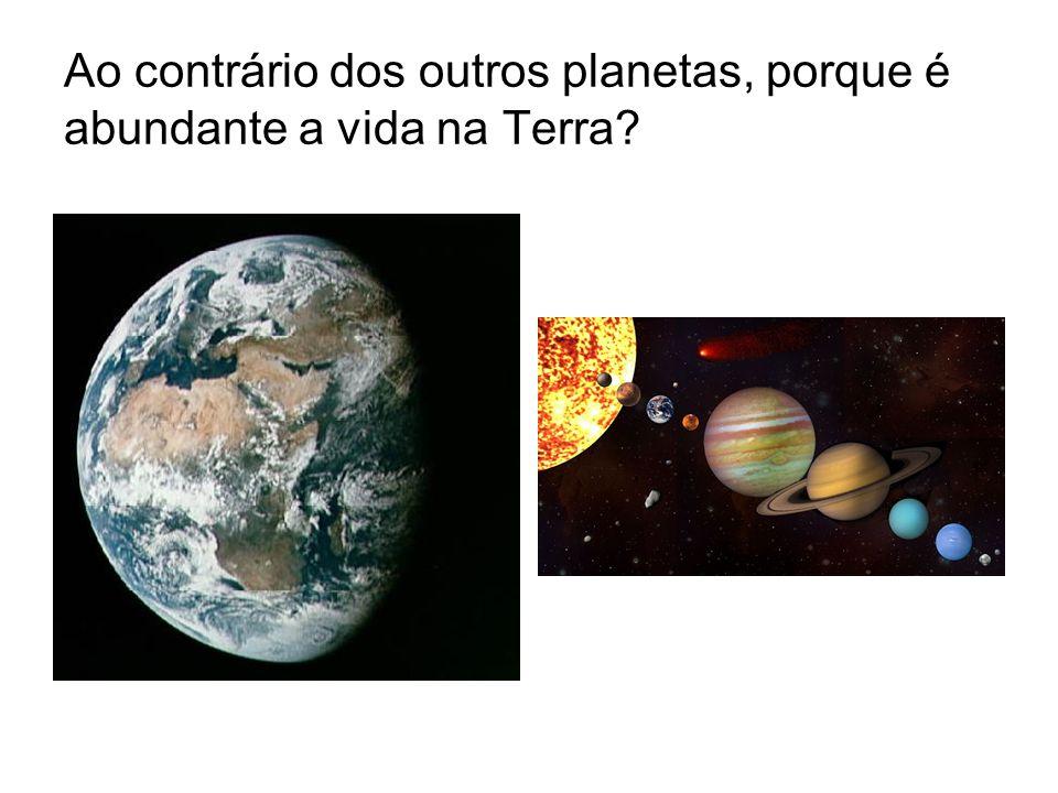 Ao contrário dos outros planetas, porque é abundante a vida na Terra?