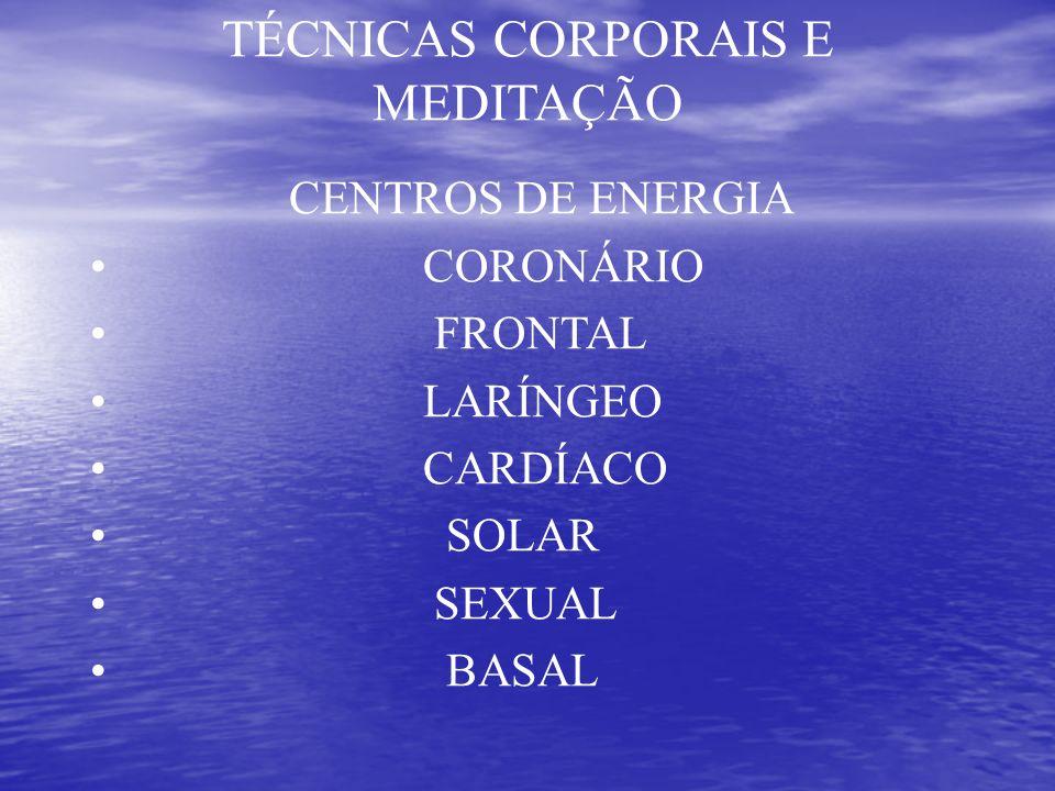 TÉCNICAS CORPORAIS E MEDITAÇÃO CENTROS DE ENERGIA CORONÁRIO FRONTAL LARÍNGEO CARDÍACO SOLAR SEXUAL BASAL