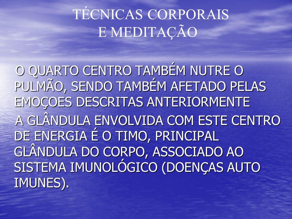 TÉCNICAS CORPORAIS E MEDITAÇÃO O QUARTO CENTRO TAMBÉM NUTRE O PULMÃO, SENDO TAMBÉM AFETADO PELAS EMOÇOES DESCRITAS ANTERIORMENTE O QUARTO CENTRO TAMBÉM NUTRE O PULMÃO, SENDO TAMBÉM AFETADO PELAS EMOÇOES DESCRITAS ANTERIORMENTE A GLÂNDULA ENVOLVIDA COM ESTE CENTRO DE ENERGIA É O TIMO, PRINCIPAL GLÂNDULA DO CORPO, ASSOCIADO AO SISTEMA IMUNOLÓGICO (DOENÇAS AUTO IMUNES).