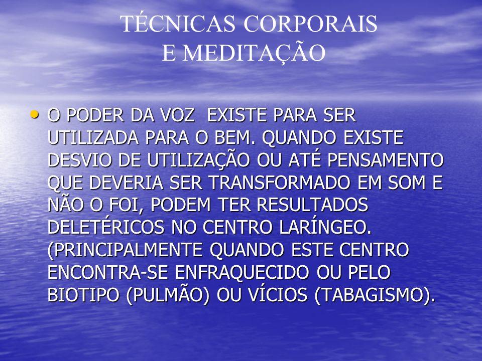 TÉCNICAS CORPORAIS E MEDITAÇÃO O PODER DA VOZ EXISTE PARA SER UTILIZADA PARA O BEM.