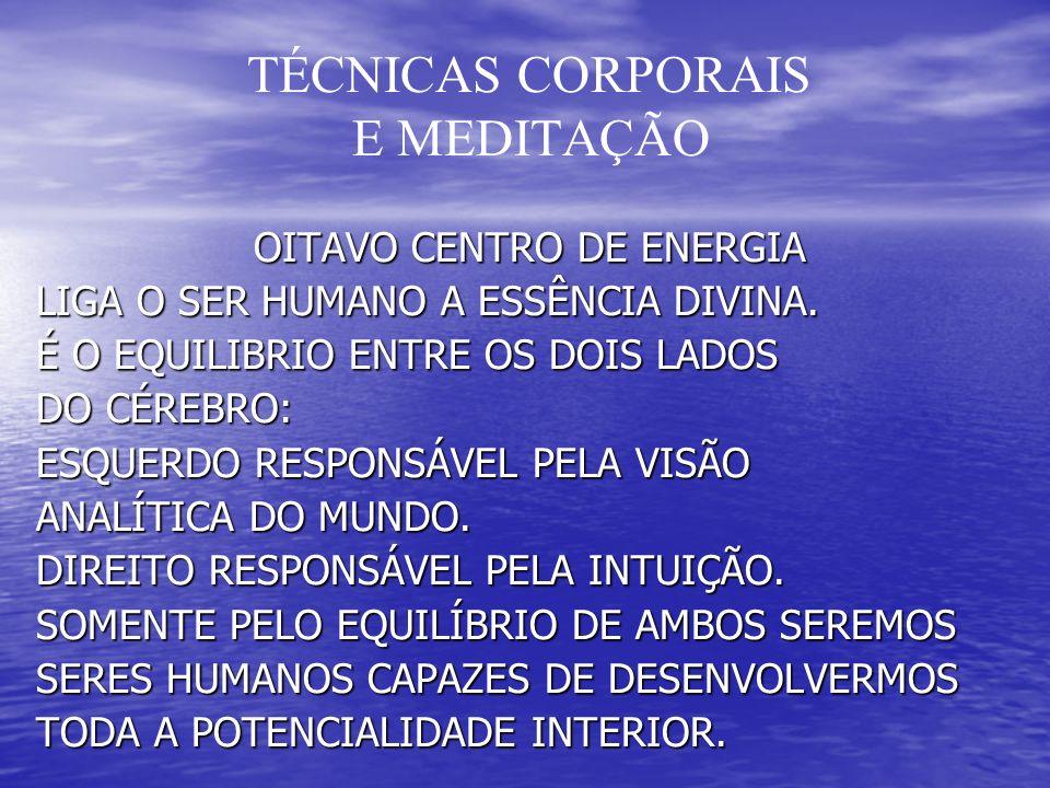 TÉCNICAS CORPORAIS E MEDITAÇÃO OITAVO CENTRO DE ENERGIA OITAVO CENTRO DE ENERGIA LIGA O SER HUMANO A ESSÊNCIA DIVINA. LIGA O SER HUMANO A ESSÊNCIA DIV