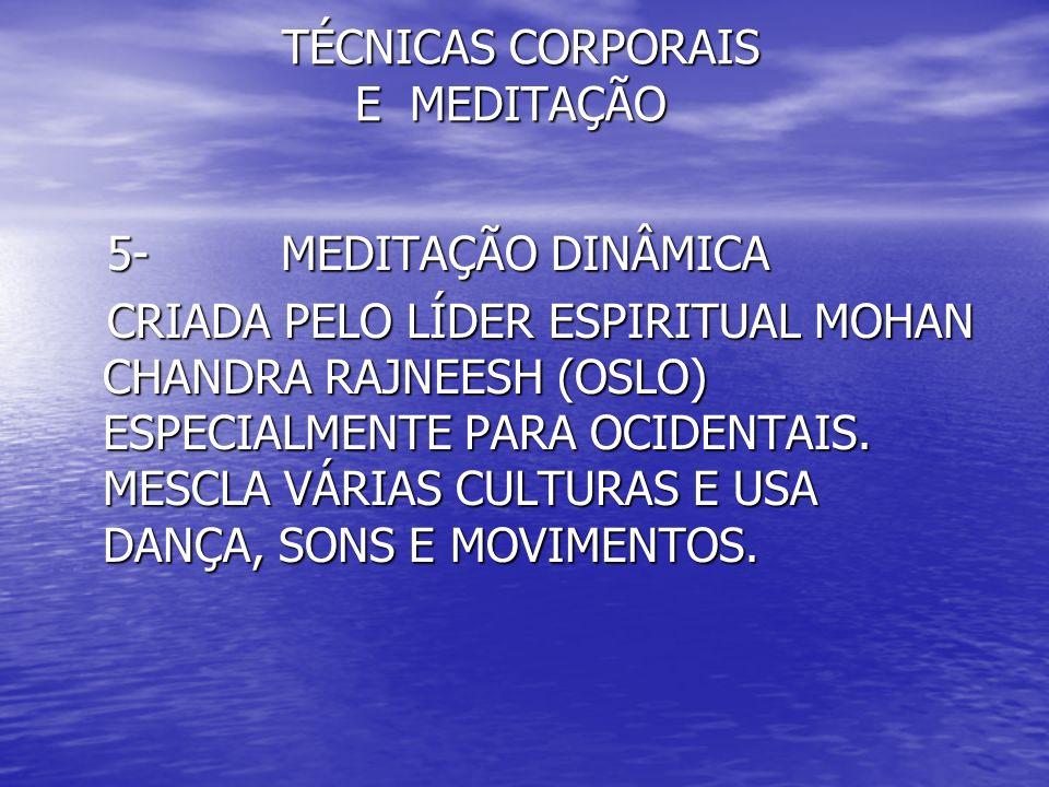 TÉCNICAS CORPORAIS E MEDITAÇÃO TÉCNICAS CORPORAIS E MEDITAÇÃO 5- MEDITAÇÃO DINÂMICA 5- MEDITAÇÃO DINÂMICA CRIADA PELO LÍDER ESPIRITUAL MOHAN CHANDRA R