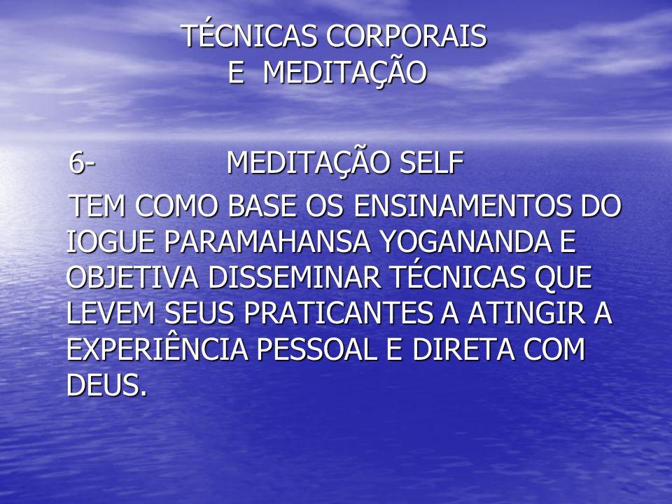 TÉCNICAS CORPORAIS E MEDITAÇÃO TÉCNICAS CORPORAIS E MEDITAÇÃO 6- MEDITAÇÃO SELF 6- MEDITAÇÃO SELF TEM COMO BASE OS ENSINAMENTOS DO IOGUE PARAMAHANSA Y