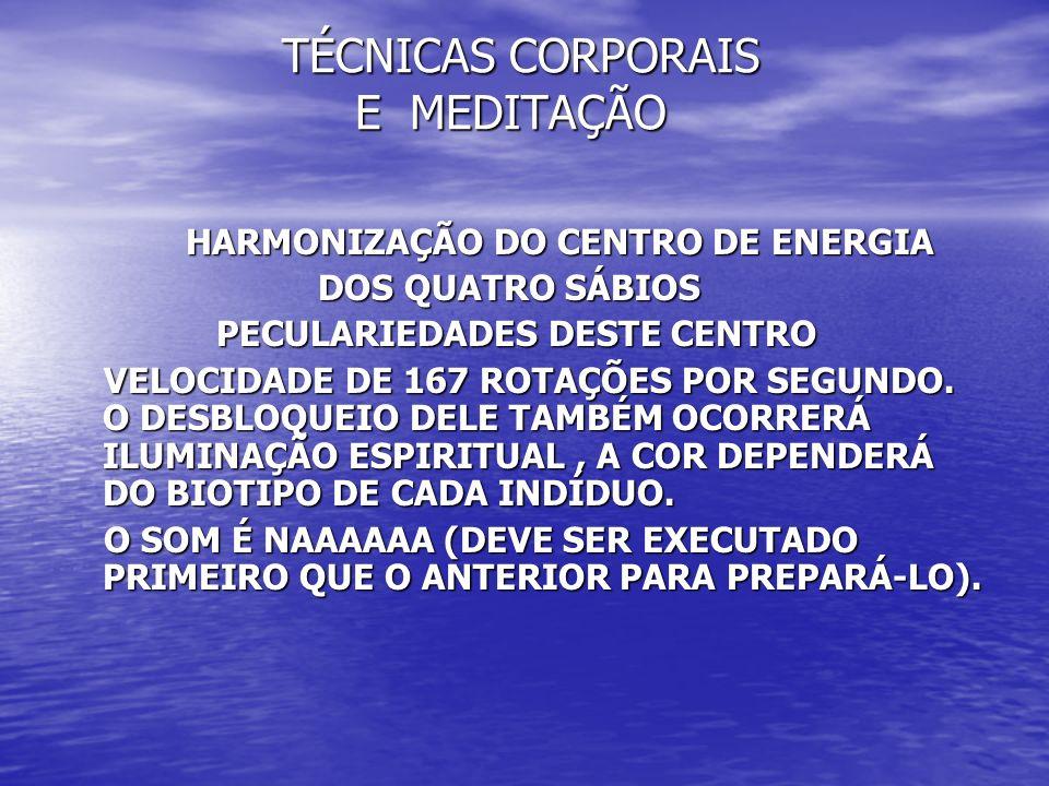 TÉCNICAS CORPORAIS E MEDITAÇÃO TÉCNICAS CORPORAIS E MEDITAÇÃO HARMONIZAÇÃO DO CENTRO DE ENERGIA HARMONIZAÇÃO DO CENTRO DE ENERGIA DOS QUATRO SÁBIOS DO