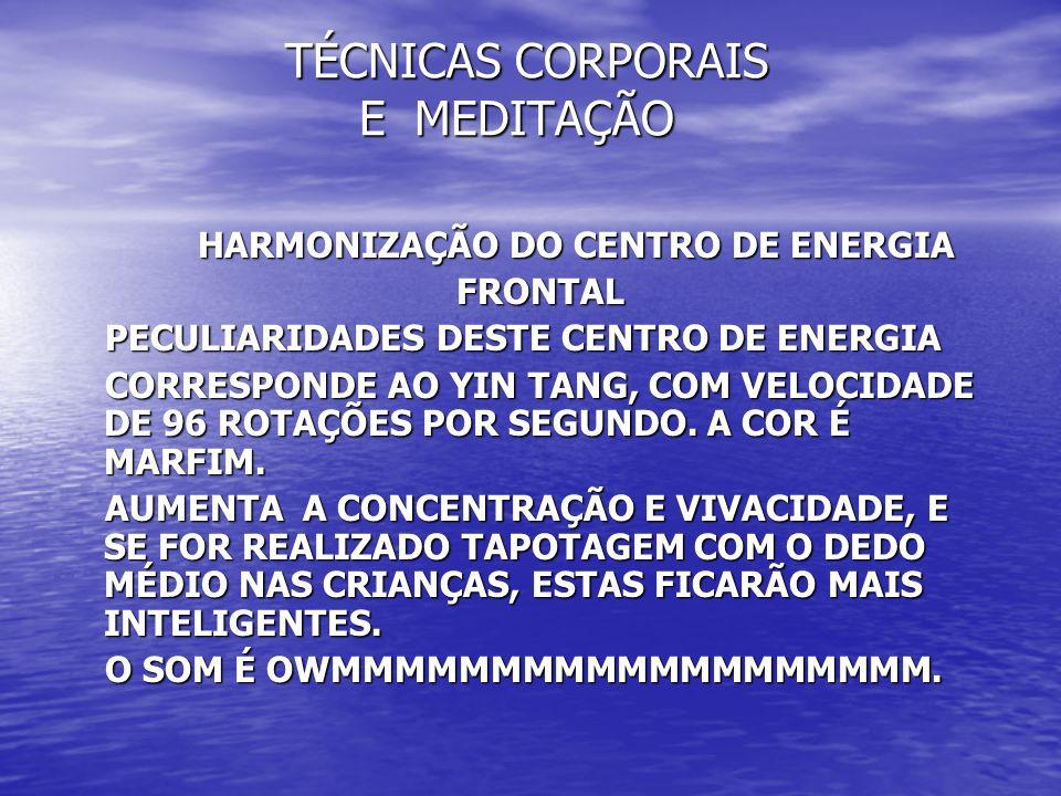 TÉCNICAS CORPORAIS E MEDITAÇÃO TÉCNICAS CORPORAIS E MEDITAÇÃO HARMONIZAÇÃO DO CENTRO DE ENERGIA HARMONIZAÇÃO DO CENTRO DE ENERGIA FRONTAL FRONTAL PECU