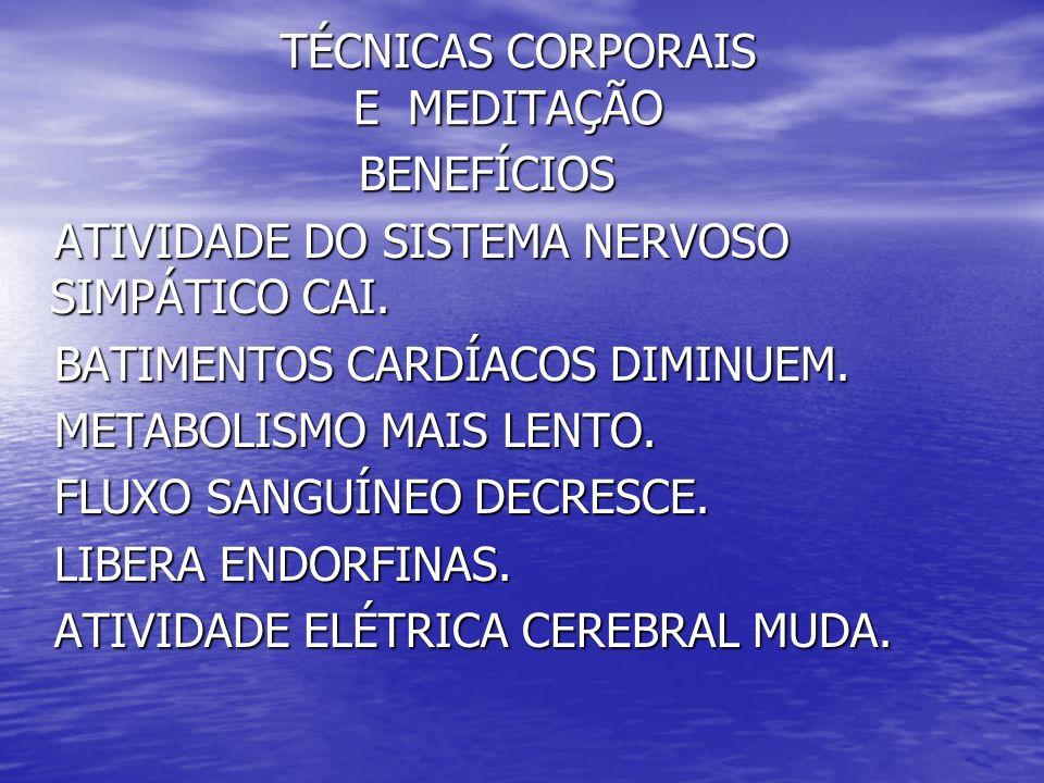 TÉCNICAS CORPORAIS E MEDITAÇÃO TÉCNICAS CORPORAIS E MEDITAÇÃO BENEFÍCIOS BENEFÍCIOS ATIVIDADE DO SISTEMA NERVOSO SIMPÁTICO CAI. ATIVIDADE DO SISTEMA N