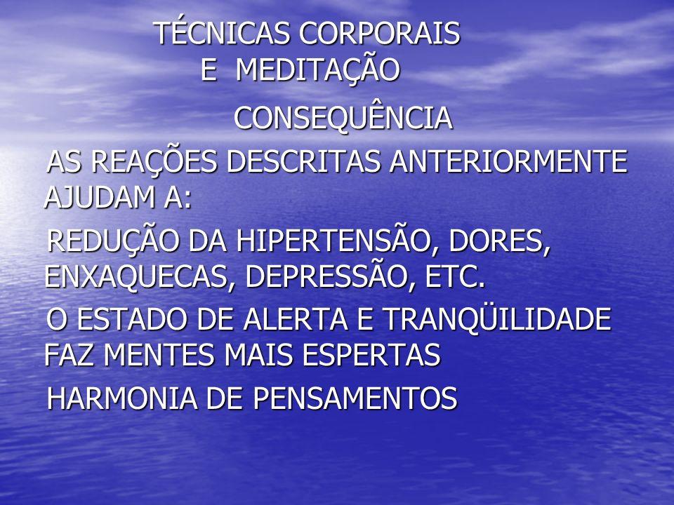 TÉCNICAS CORPORAIS E MEDITAÇÃO TÉCNICAS CORPORAIS E MEDITAÇÃO REDUÇÃO DE LIBERAÇÃO DE SUBSTÂNCIAS COMO: ADRENALINA, CORTISOL E RADICAIS LIVRES (ENVELHECIMENTO PRECOCE).