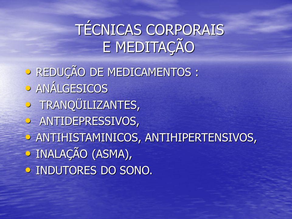 TÉCNICAS CORPORAIS E MEDITAÇÃO TÉCNICAS CORPORAIS E MEDITAÇÃO REDUÇÃO DE MEDICAMENTOS : REDUÇÃO DE MEDICAMENTOS : ANÁLGESICOS ANÁLGESICOS TRANQÜILIZAN