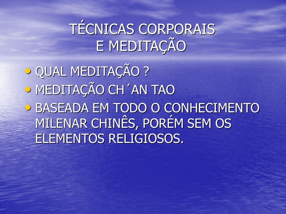 TÉCNICAS CORPORAIS E MEDITAÇÃO TÉCNICAS CORPORAIS E MEDITAÇÃO QUAL MEDITAÇÃO ? QUAL MEDITAÇÃO ? MEDITAÇÃO CH´AN TAO MEDITAÇÃO CH´AN TAO BASEADA EM TOD